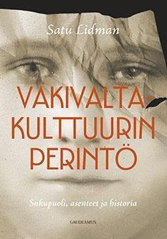 Kuvaus: Väkivaltakulttuurin perintö tarkastelee sukupuolen ja vallan historiaa 1500-luvulta nykypäivään.