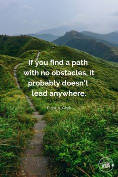 """""""If you find a path with no obstacles, it probably doesn't lead anywhere."""" - Frank A. Clark These growth mindset quotes will inspire both you and your kids to work hard, not give up, and to view challenges and failures as opportunities. #growthmindset #growthmindsetquotes Hard Quotes, Great Quotes, Inspirational Quotes, Motivational Monday, Growth Mindset Activities, Growth Mindset Posters, Clark Kids, Wednesday Motivation, Love Challenge"""