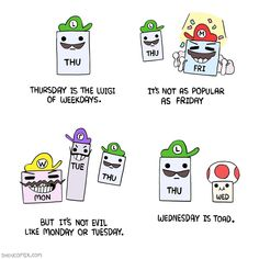 Thursday is the Luigi of weekdays / Wednesday is Toad | Owl Turd Comix | Know Your Meme It's Toad, my dudes. Read more at KnowYourMeme.com.