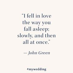 """I fell in love the way you fall asleep; slowly, and then all at once."" Nothing like an inspirational love quote from John Green and The Fault In Our Stars to bring extra romantic vibes to your day!"