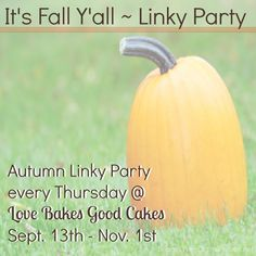 Love Bakes Good Cakes: It's Fall Y'all ~ Linky Party #3
