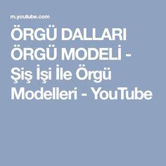 ÖRGÜ DALLARI ÖRGÜ MODELİ - Şiş İşi İle Örgü Modelleri - YouTube