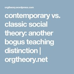 contemporary vs. classic social theory: another bogus teaching distinction | orgtheory.net
