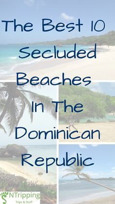 Find the best secluded beaches in the Dominican Republic and escape the crowds to have the perfect Caribbean vacation.