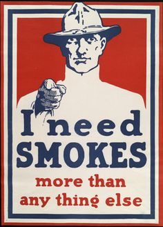 Vintage World War 1 Poster red white and blue image of a American soldier pointing by an unknown artist printed between 1914 and 1919; text reads: I need smokes more than anything else;