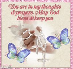 You are in my thoughts and prayers. May God bless & keep you friendship religious quote god friend prayers bless sympathy