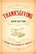 Thanksgiving: How to Cook It Well ($1.99 Kindle), by Sam Sifton [Random House]. NAMED ONE OF THE BEST BOOKS OF THE YEAR BY EATER.COM