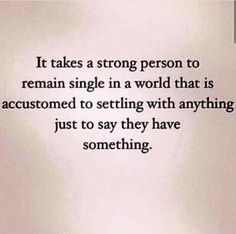 It takes a strong person to remain single in a world that is accustomed to settling with anything just to say they have something. (Image courtesy of The Single Woman Facebook page)