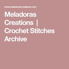Meladoras Creations  |  Crochet Stitches Archive