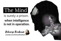 Acharya Prashant, with students: Mind, the toughest prison; Mind, the fullest freedom Life Quotes In English, Jim Corbett National Park, Best Quotes Ever, Life Changing Quotes, Conditioning, Live Life, Prison, Quote Of The Day