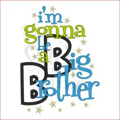 Sayings (1604) Gonna Be A Big Brother Applique 5x7