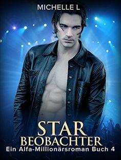 Liebesromane: Star-Beobachter - Ein Alfa-Millionärsroman Band 4 (Erotischer Romane, Erotik, Erotische Liebesromane)