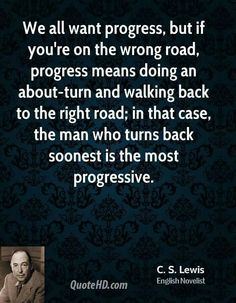 """Speaking constantly about """"progress"""" without considering the direction isn't just foolish, it's meaningless."""