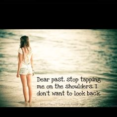 Dear past... I'm just getting over you! Dear present you're just fine! Dear Future, thanks for smiling! :)