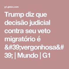 Trump diz que decisão judicial contra seu veto migratório é 'vergonhosa' | Mundo | G1