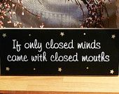 If Only Closed Minds Came With Closed Mouths Funny Painted Wood Sign