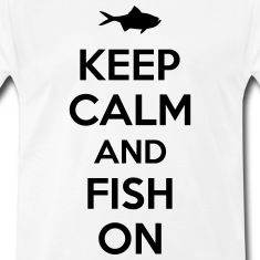 Keep calm and fish on T-Shirts