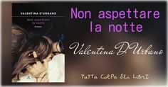 """Recensione """"Non Aspettare la Notte"""" di Valentina D'Urbano"""