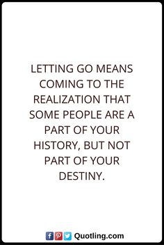 Destiny Quotes Letting go means coming to the realization that some people are a part of your history, but not part of your destiny. Destiny Quotes, Inspire Me, Letting Go, Funny Memes, Let It Be, Math, History, People, Anime