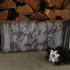 Baby, Its Cold Outside. This sign would be the perfect addition for with your Christmas décor. It measures 24 x 13, so it would be nice on