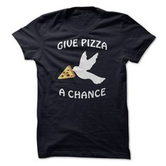 Give Pizza A Chance - Dove T Shirt