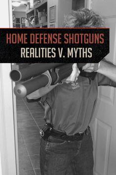 Home Defense Shotgun - Realities and Myths   Guns Safety Tips and Self Defense Preparedness by Gun Carrier http://guncarrier.com/home-defense-shotgun-realities-myths/