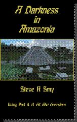 A Darkness in Amazonia, Being Part 4 of G1: The Guardians - a new novel by Steve K Smy!