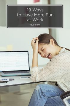 Becoming the positive catalyst in the office is not a bad title to earn. After all, having a good time is the key to being productive. www.levo.com