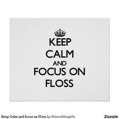 Keep Calm and focus on Floss Poster