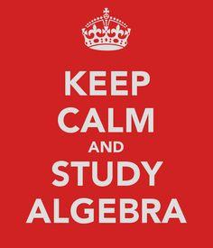 Keep Calm and Study Algebra