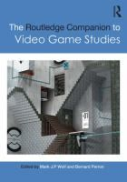 The Routledge companion to video game studies / edited by Mark J.P. Wolf and Bernard Perron.