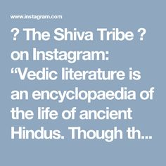 """ॐ The Shiva Tribe ॐ on Instagram: """"Vedic literature is an encyclopaedia of the life of ancient Hindus. Though the Vedas are religious books, we have got lot of information…"""""""