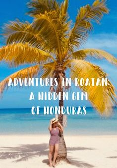 Adventures in Roatan: A Hidden Gem of Honduras