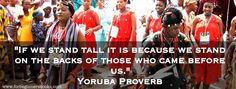 """""""If we stand tall it is because we stand on the backs of those who came before us."""" Yoruba Proverb #yoruba #africanhistory #AfricanHistoryForBeginners"""