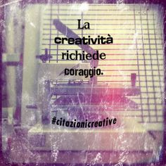 """""""La creatività richiede coraggio"""" #citazionicreative #creatività #innovazione"""