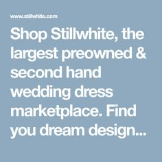 Shop Stillwhite, the largest preowned & second hand wedding dress marketplace. Find you dream designer dress today.