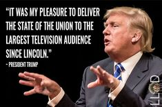 He claimed the largest SOTU audience ever.  It was, in fact, lower than speeches delivered by Obama, George W Bush, and Bill Clinton.  Trump's ass isn't the only thing about him that's bloated.