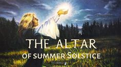 The Altar of Summer Solstice - Litha. Magical Correspondences and the Lore of the Solstice, Colours, Stones, Crystals, Symbols  and Herbs for the Solstice