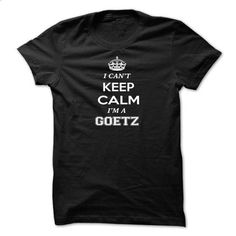 I cant keep calm, Im A GOETZ - #sleeveless hoodie #shirt designs. CHECK PRICE…