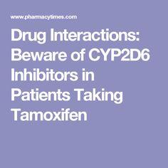 Drug Interactions: Beware of CYP2D6 Inhibitors in Patients Taking Tamoxifen
