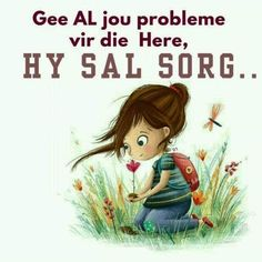 Gee al jou probleme vir die Here, Hy sal sorg. Inspirational Qoutes, Afrikaans, Wisdom Quotes, Prayers, Bible, Anime, Fictional Characters, Lisa, Printable