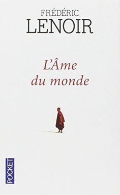 Spiritualité - L'Âme du monde - Frédéric LENOIR Books To Read, My Books, Lenoir, Lectures, Africa, Universe, Writing, Reading, Music