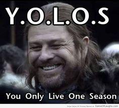 Ned Stark believes in YOLOS - Game Of Thrones Memes