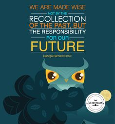 We are made wise by the responsibility of our future | Julian Pencilliah Inspire #Wisdom #Responsibility #Future #Quotes
