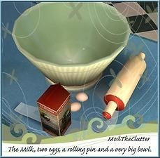 Mod The Sims - ModTheClutter - The Milk, two eggs, rolling pin and a very big bowl.