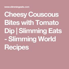 Cheesy Couscous Bites with Tomato Dip Slimming Eats, Slimming World Recipes, Veg Dishes, Barbecue Chicken, Weight Watchers Meals, Couscous, Finger Foods, Dips, Lose Weight