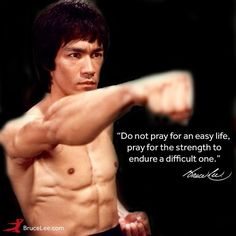 """""""Do not pray for an easy life, pray for the strength to endure a difficult one."""""""