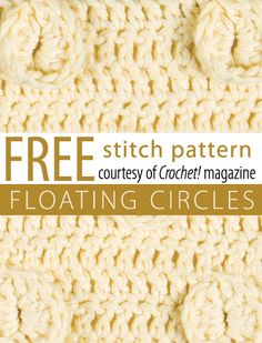 Free Floating Circles Stitch Pattern from Crochet! magazine. Download here: http://www.crochetmagazine.com/stitch_patterns.php?pattern_id=64