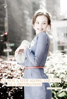 I'm not a stop along the way. I'm the destination. Blair Waldorf (Gossip Girl) #quote #gossipgirl