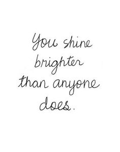 Paramore - You shine brighter than anyone does.